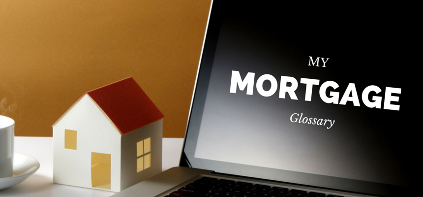 My Mortgage Glossary